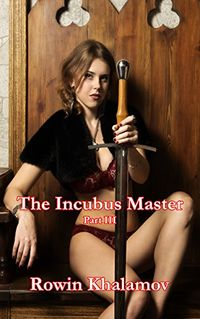The Incubus Master: Part Three eBook Cover, written by Rowin Khalamov
