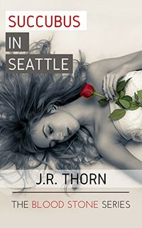 Succubus in Seattle eBook Cover, written by J.R. Thorn