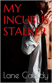My Incubus Stalker eBook Cover, written by Lane Cassidy