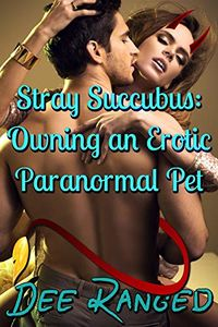 Stray Succubus: Owning an Erotic Paranormal Pet eBook Cover, written by Dee Ranged