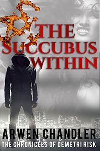 The Succubus Within: The Chronicles of Demetri Risk eBook Cover, written by Arwen Chandler
