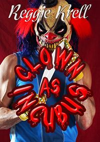Clown as Incubus eBook Cover, written by Reggie Krell