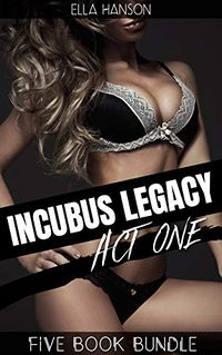 Incubus Legacy: Act One eBook Cover, written by Ella Hanson