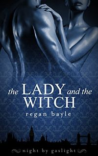 The Lady and the Witch eBook Cover, written by Regan Bayle