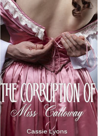 The Corruption of Miss Calloway eBook Cover, written by Cassie Lyons