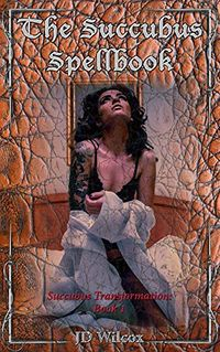 The Succubus Spellbook eBook Cover, written by JD Wilcox