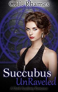 Succubus UnRaveled eBook Cover, written by C.T. Rhames