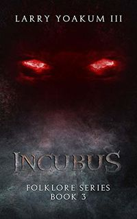 Incubus eBook Cover, written by Larry Yoakum III