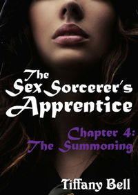 The Sex Sorcerer's Apprentice: Chapter 4 - The Summoning eBook Cover, written by Tiffany Bell