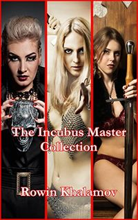 The Incubus Master Collection eBook Cover, written by Rowin Khalamov