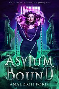 Asylum Bound eBook Cover, written by Analeigh Ford