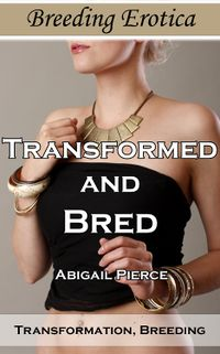 Transformed and Bred eBook Cover, written by Abigail Pierce