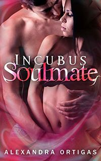 Incubus Soulmate eBook Cover, written by Alexandra Ortigas