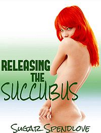 Releasing the Succubus eBook Cover, written by Sugar Spendlove