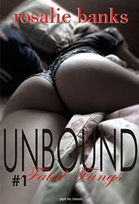 Unbound #1: Fatal Fangs eBook Cover, written by Rosalie Banks