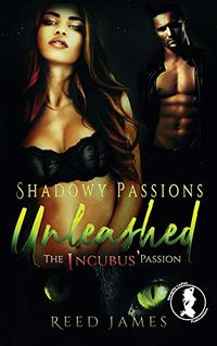 Shadowy Passions Unleashed eBook Cover, written by Reed James