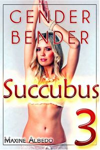 Gender Bender Succubus 3 eBook Cover, written by Maxine Albedo