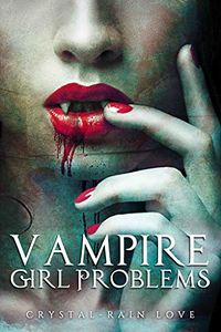 Vampire Girl Problems eBook Cover, written by Crystal-Rain Love