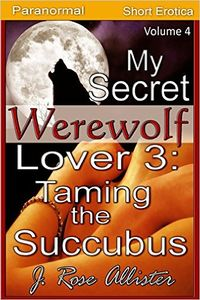 My Secret Werewolf Lover 3: Taming the Succubus eBook Cover, written by J. Rose Allister