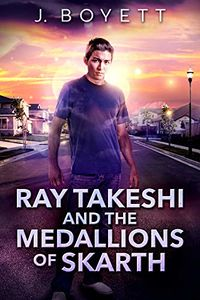 Ray Takeshi and the Medallions Of Skarth eBook Cover, written by J. Boyett