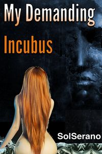 My Demanding Incubus eBook Cover, written by Sol Serano