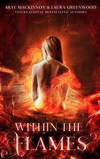 Within the Flames eBook Cover, written by Laura Greenwood and Skye MacKinnon
