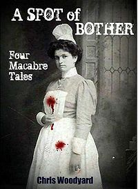 A Spot of Bother: Four Macabre Tales eBook Cover, written by Chris Woodyard