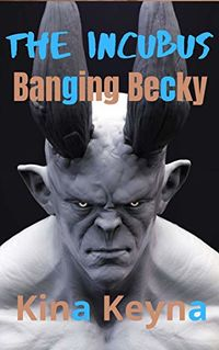 The Incubus: Banging Becky eBook Cover, written by Kina Keyna