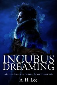 Incubus Dreaming eBook Cover, written by A. H. Lee