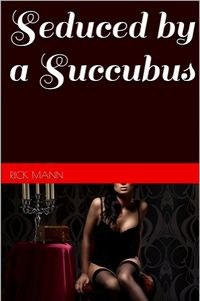 Seduced by a Succubus eBook Cover, written by Rick Mann