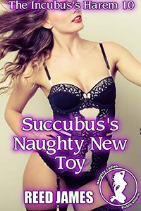 Succubus's Naughty New Toy eBook Cover, written by Reed James