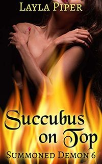 Succubus on Top eBook Cover, written by Layla Piper