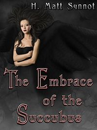 The Embrace Of The Succubus eBook Cover, written by H. Matt Synnot