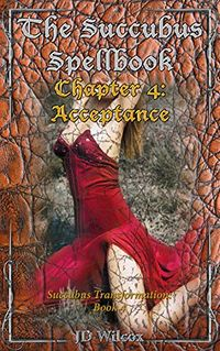 The Succubus Spellbook: Chapter 4: Acceptance eBook Cover, written by JD Wilcox