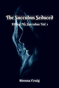 The Succubus Seduced eBook Cover, written by Sienna Craig