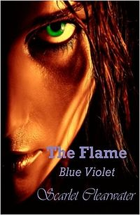 Blue Violet: The Flame Book Cover, written by Scarlet Clearwater