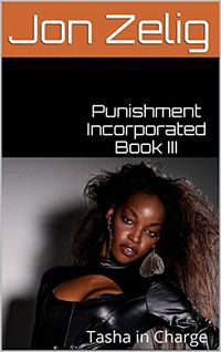 Punishment Incorporated Book III: Tasha in Charge Original eBook Cover, written by Jon Zelig