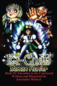 Ki-Chan: Demon Hunter: Book 2: Succubus in the Courtyard eBook Cover, written by Koriander Bullard