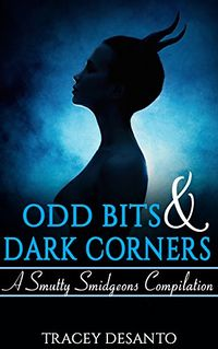 Odd Bits and Dark Corners: A Smutty Smidgeons Compilation eBook Cover, written by Tracey DeSanto