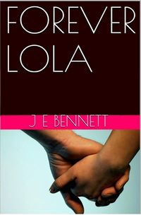 Forever Lola eBook Cover, written by J.E. Bennett