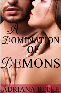 A Domination of Demons: A Paranormal Tale of Infernal Menage eBook Cover, written by Adriana Belle
