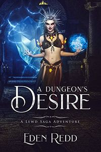 A Dungeon's Desire: A Lewd Saga Adventure eBook Cover, written by Eden Redd