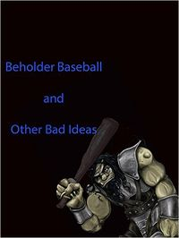 Beholder Baseball and Other Bad Ideas eBook Cover, written by Dou7g and Amanda Lash