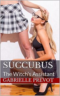 Succubus: The Witch's Assistant eBook Cover, written by Gabrielle Prevot