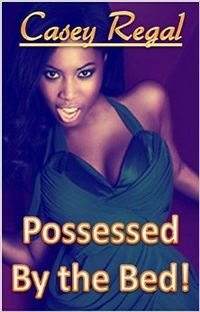 Possessed By The Bed! eBook Cover, written by Casey Regal