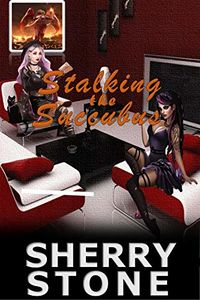 Stalking the Succubus eBook Cover, written by Sherry Stone
