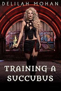 Training A Succubus eBook Cover, written by Delilah Mohan