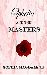 Ophelia and the Masters: An Introduction to Pleasure eBook Cover, written by Sophia Magdalene