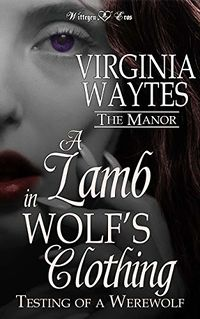 A Lamb in Wolf's Clothing: Testing of A Werewolf eBook Cover, written by Virginia Waytes