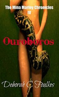 The Mina Marley Chronicles IV: Ouroboros eBook Cover, written by Deborah C. Foulkes